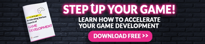 Step up your game! Learn how to accelerate your game development. Download free