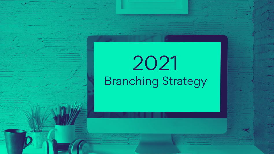 2021's Most Implemented Branching Strategy