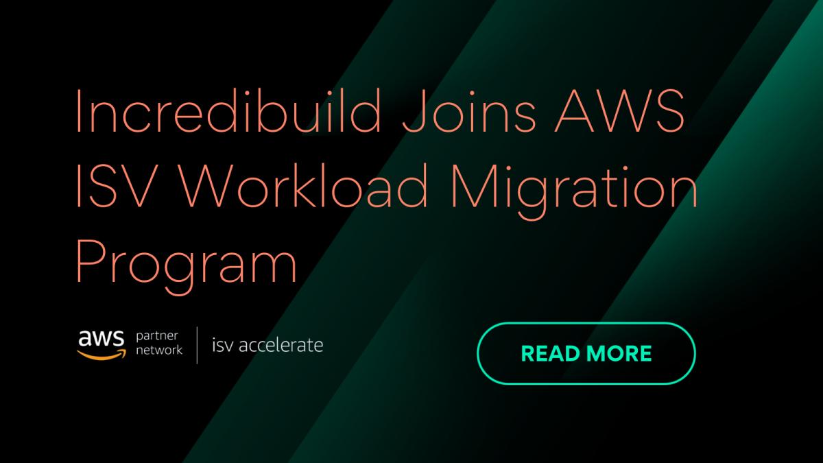 Incredibuild Joins AWS ISV Workload Migration Program